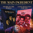I Only Have Eyes For You / Shame On The World/The Main Ingredient