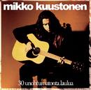 30 Unohtumatonta Laulua/Mikko Kuustonen