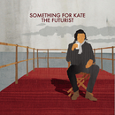 The Futurist/Something For Kate