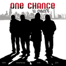 U Can't/One Chance