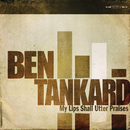 My Lips Shall Utter Praises/Ben Tankard
