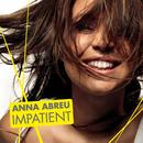 Impatient/Anna Abreu