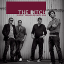 I Don't Wanna Be With You/The Ditch