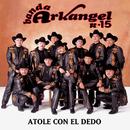 Atole Con El Dedo/Banda Arkangel R-15