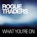 What You're On (Single Edit)/Rogue Traders
