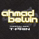 Trophy Girl feat.T-Pain/Ahmad Belvin