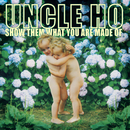 Show Them What You Are Made Of/Uncle Ho