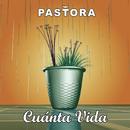 Cuanta Vida/Pastora