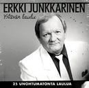 Ystävän Laulu - 25 Unohtumatonta Laulua/Erkki Junkkarinen