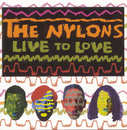 Live To Love/The Nylons