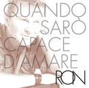Quando Sarò Capace D'Amare Deluxe Edition/Ron