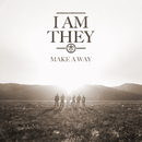Make a Way (Radio Version)/I AM THEY