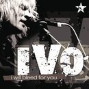 I Will Bleed For You/IVO