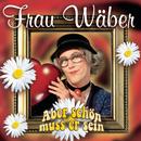 Aber schön muss er sein/Frau Wäber
