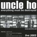 Everything Must Be Destroyed/Uncle Ho
