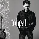 It's Time/Tohpati