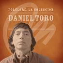 Folclore - La Colección - Daniel Toro/Daniel Toro