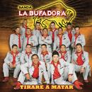 Tirare A Matar/Banda La Bufadora
