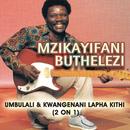 Umbulali & Kwangenani Lapha Kiti/Mzikayifani Buthelezi