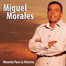 Dinastia Para La Historia/Miguel Morales