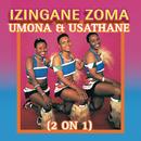Umona & Usathane (2 On 1)/Izingane Zoma