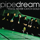 You'll Never Catch Gold/Pipedream