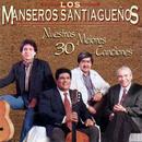 Nuestras 30 Mejores Canciones/Los Manseros Santiagueños