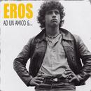 Ad Un Amico & .../Eros Ramazzotti