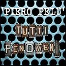 Tutti Fenomeni (single version)/Piero Pelù