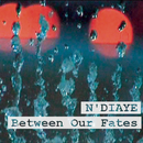 Between Our Fates/N'Diaye