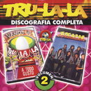 Tru La La: Discografia Completa, Vol.2/Tru La La