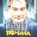 Gary: Mi Paso por Tru La La/Tru La La