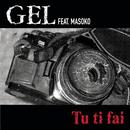 Tu Ti Fai feat.Masoko/GEL