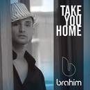 Take You Home (Radio edit)/Brahim