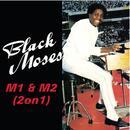 M1 & M2 (2 On 1)/Black Moses