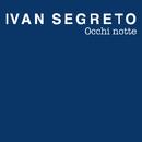 Occhi Notte (radio edit)/Ivan Segreto
