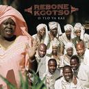 O Tla Ya Kae/Rebone Kgotso