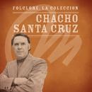 Folclore - La Colección - Chacho Santa Cruz/Chacho Santa Cruz