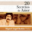 20 Secretos De Amor: Miguel Angel Robles, Vol. 2/Miguel Angel Robles