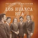 Folclore - La Colección - Los Huanca Hua/Los Huanca Hua
