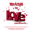 Madz in Love Continues.../Philippine Madrigal Singers
