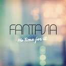 No Time For It/Fantasia