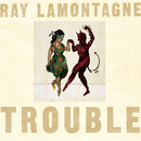 Trouble/Ray LaMontagne