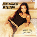 Here For The Party/Gretchen Wilson