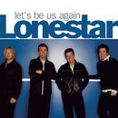 Let's Be Us Again/Lonestar