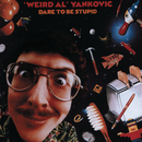 "Dare To Be Stupid/""Weird Al"" Yankovic"