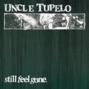 Still Feel Gone/Uncle Tupelo