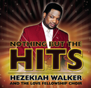 Nothing But The Hits: Hezekiah Walker & The Love Fellowship Crusade Choir/Hezekiah Walker & The Love Fellowship Crusade Choir