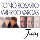 Juntos/Toño Rosario & Wilfrido Vargas