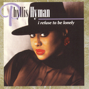 I Refuse To Be Lonely/Phyllis Hyman